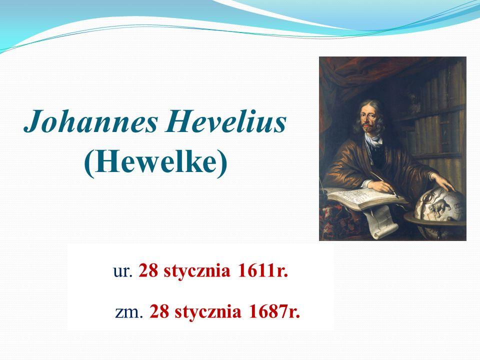 Johannes Hevelius (Hewelke) ur. 28 stycznia 1611r. zm. 28 stycznia 1687r.