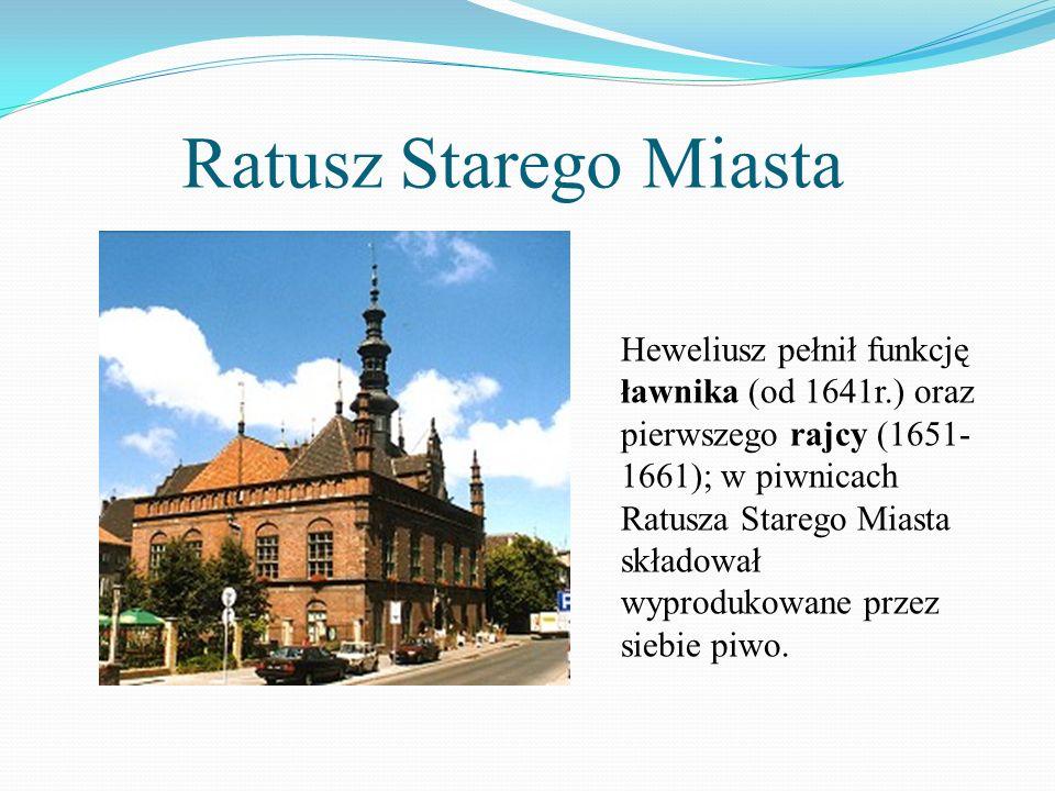 Ratusz Starego Miasta Heweliusz pełnił funkcję ławnika (od 1641r.) oraz pierwszego rajcy (1651- 1661); w piwnicach Ratusza Starego Miasta składował wy