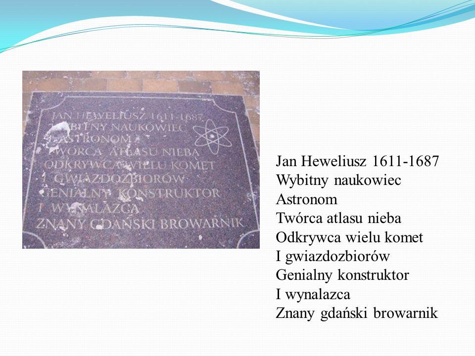 Jan Heweliusz 1611-1687 Wybitny naukowiec Astronom Twórca atlasu nieba Odkrywca wielu komet I gwiazdozbiorów Genialny konstruktor I wynalazca Znany gd
