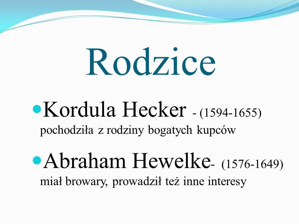 Rodzice Kordula Hecker - (1594-1655) pochodziła z rodziny bogatych kupców Abraham Hewelke - (1576-1649) miał browary, prowadził też inne interesy