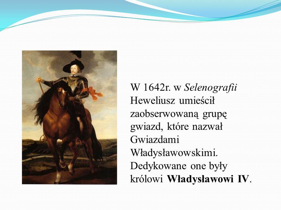 W 1642r. w Selenografii Heweliusz umieścił zaobserwowaną grupę gwiazd, które nazwał Gwiazdami Władysławowskimi. Dedykowane one były królowi Władysławo
