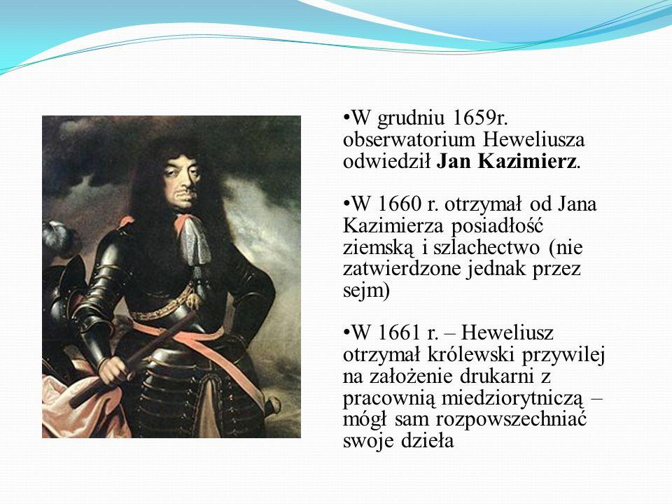 W grudniu 1659r. obserwatorium Heweliusza odwiedził Jan Kazimierz. W 1660 r. otrzymał od Jana Kazimierza posiadłość ziemską i szlachectwo (nie zatwier