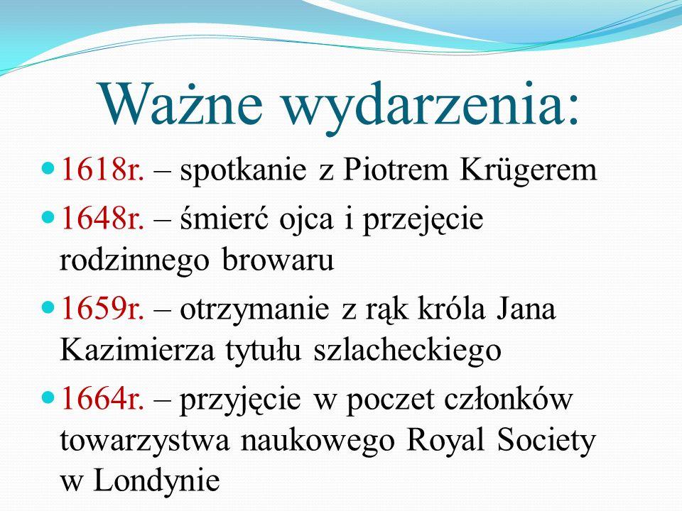 Ważne wydarzenia: 1618r. – spotkanie z Piotrem Krügerem 1648r. – śmierć ojca i przejęcie rodzinnego browaru 1659r. – otrzymanie z rąk króla Jana Kazim