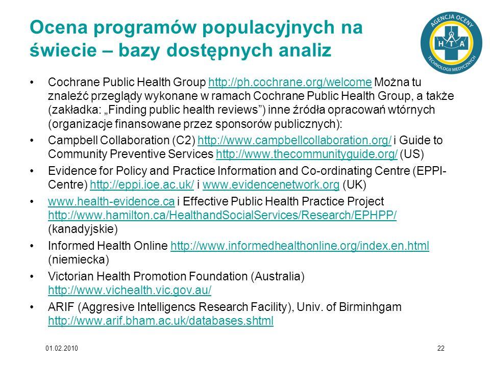 Ocena programów populacyjnych na świecie – bazy dostępnych analiz Cochrane Public Health Group http://ph.cochrane.org/welcome Można tu znaleźć przeglą