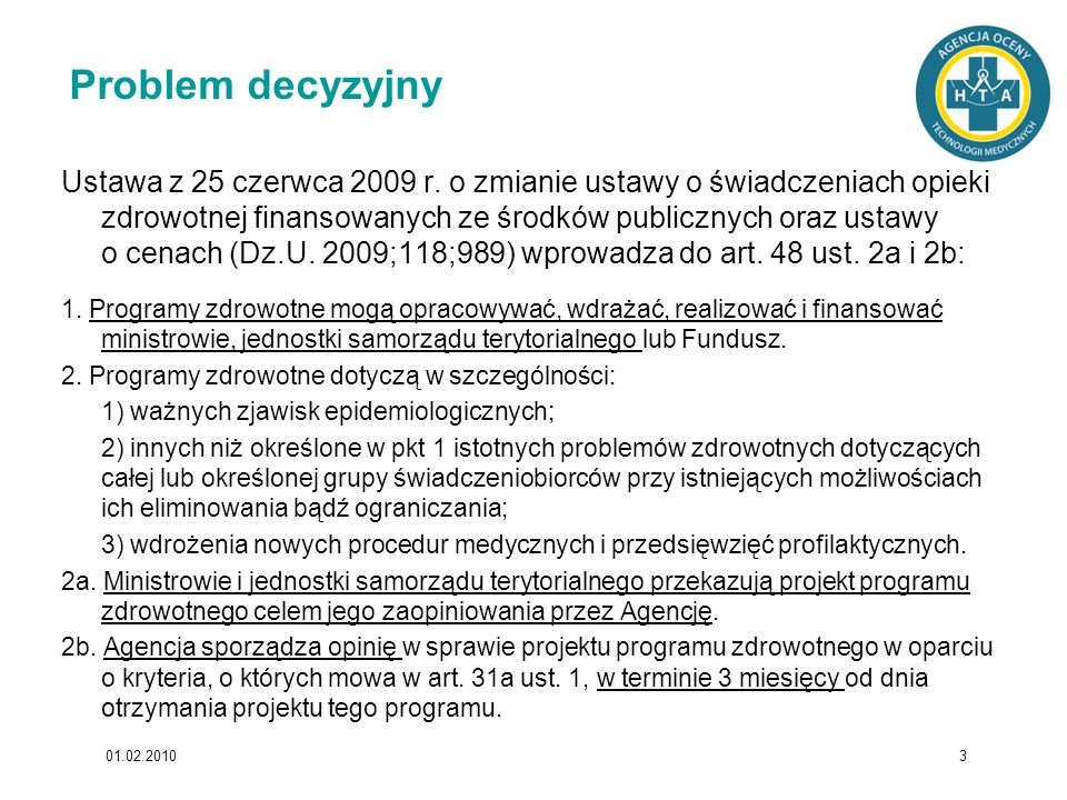 01.02.20103 Problem decyzyjny Ustawa z 25 czerwca 2009 r. o zmianie ustawy o świadczeniach opieki zdrowotnej finansowanych ze środków publicznych oraz