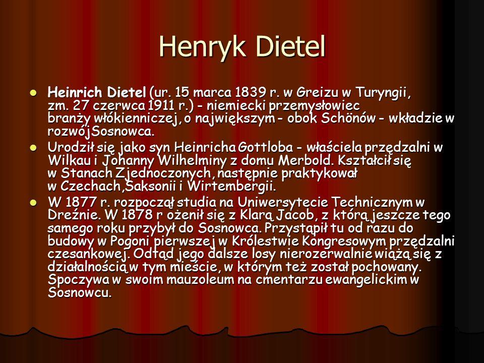 Heinrich Dietel (ur. 15 marca 1839 r. w Greizu w Turyngii, zm. 27 czerwca 1911 r.) - niemiecki przemysłowiec branży włókienniczej, o największym - obo