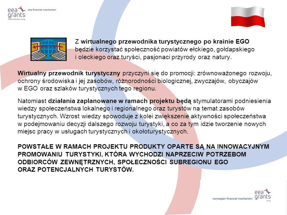 Z wirtualnego przewodnika turystycznego po krainie EGO będzie korzystać społeczność powiatów ełckiego, gołdapskiego i oleckiego oraz turyści, pasjonac
