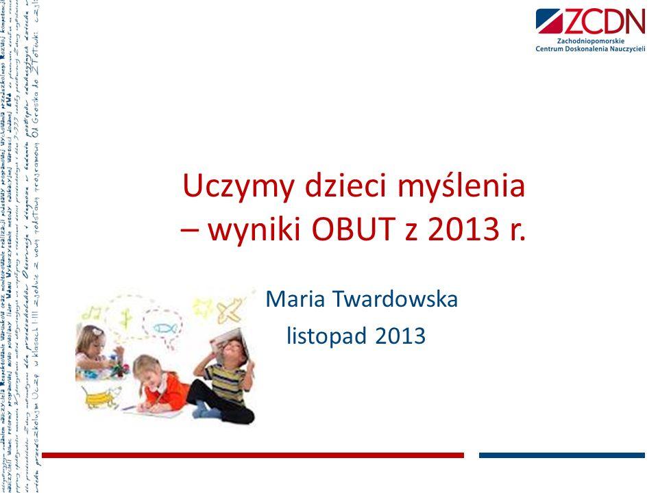 Uczymy dzieci myślenia – wyniki OBUT z 2013 r. Maria Twardowska listopad 2013