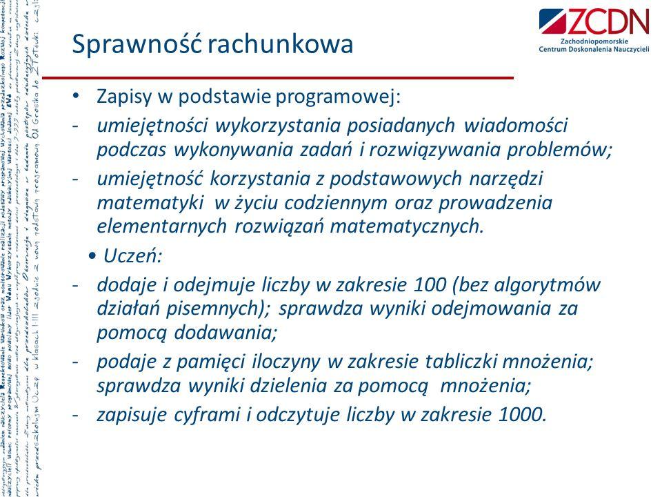 Sprawność rachunkowa Zapisy w podstawie programowej: -umiejętności wykorzystania posiadanych wiadomości podczas wykonywania zadań i rozwiązywania prob