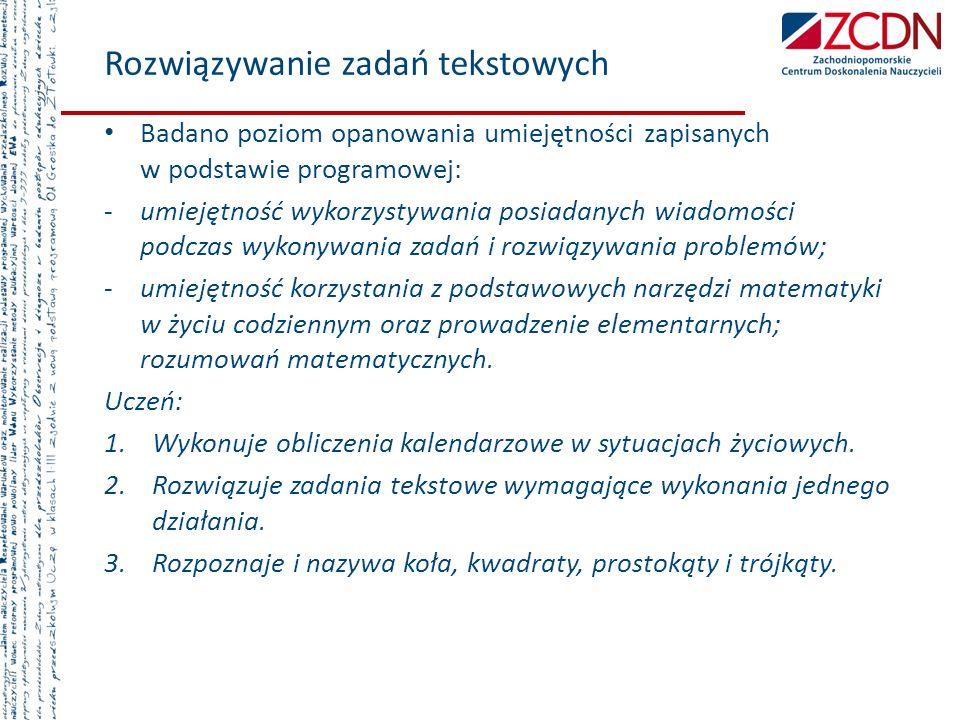 Rozwiązywanie zadań tekstowych Badano poziom opanowania umiejętności zapisanych w podstawie programowej: -umiejętność wykorzystywania posiadanych wiad
