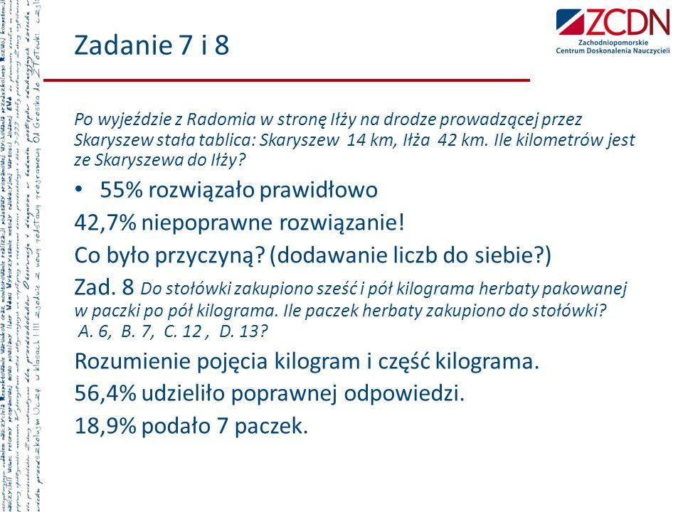Zadanie 7 i 8 Po wyjeździe z Radomia w stronę Iłży na drodze prowadzącej przez Skaryszew stała tablica: Skaryszew 14 km, Iłża 42 km. Ile kilometrów je