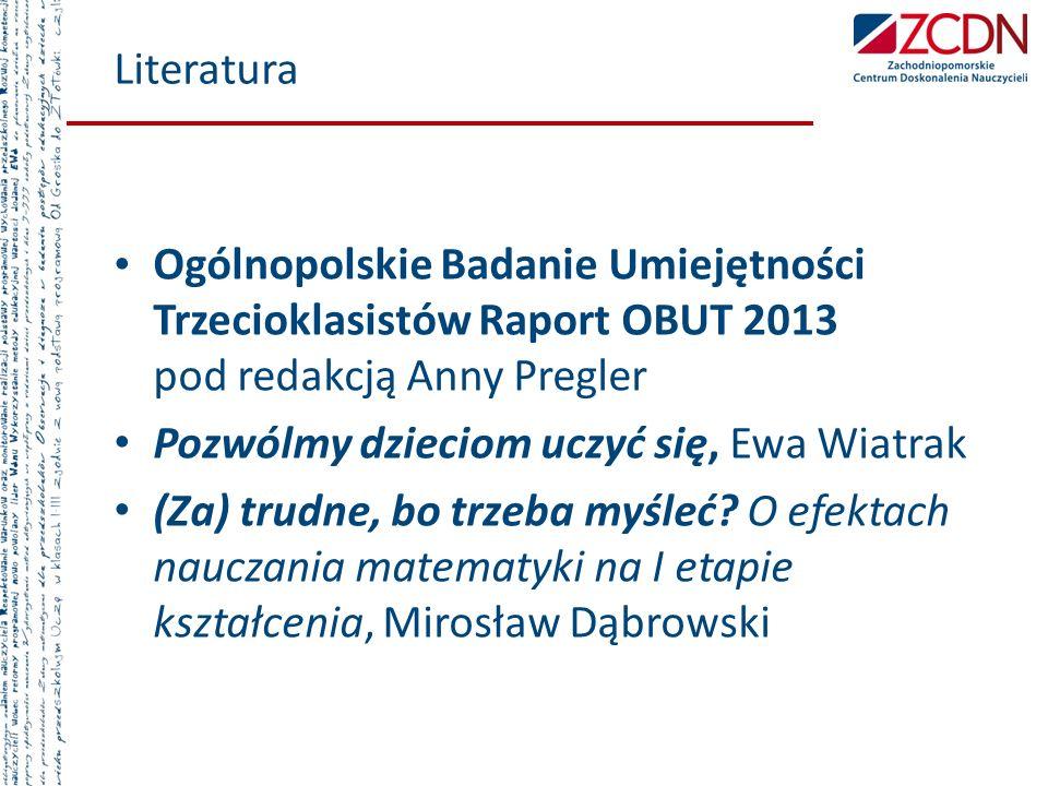Literatura Ogólnopolskie Badanie Umiejętności Trzecioklasistów Raport OBUT 2013 pod redakcją Anny Pregler Pozwólmy dzieciom uczyć się, Ewa Wiatrak (Za