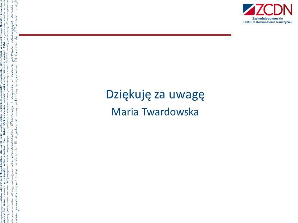 Dziękuję za uwagę Maria Twardowska