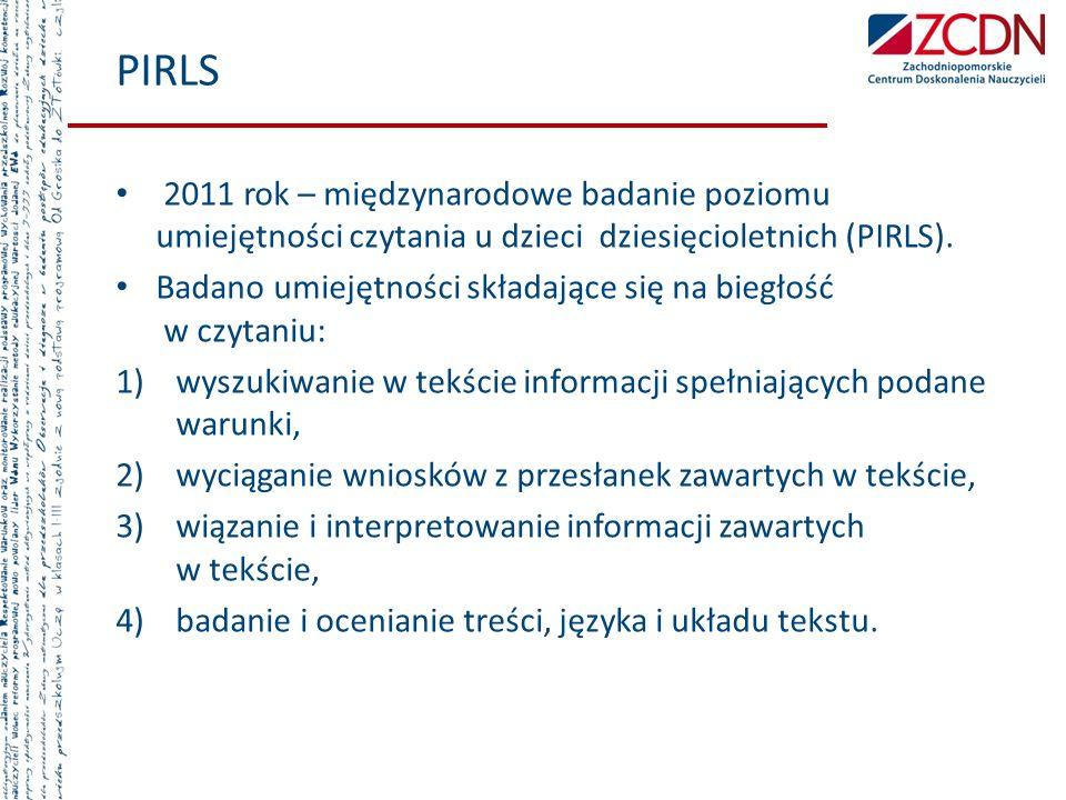PIRLS 2011 rok – międzynarodowe badanie poziomu umiejętności czytania u dzieci dziesięcioletnich (PIRLS). Badano umiejętności składające się na biegło
