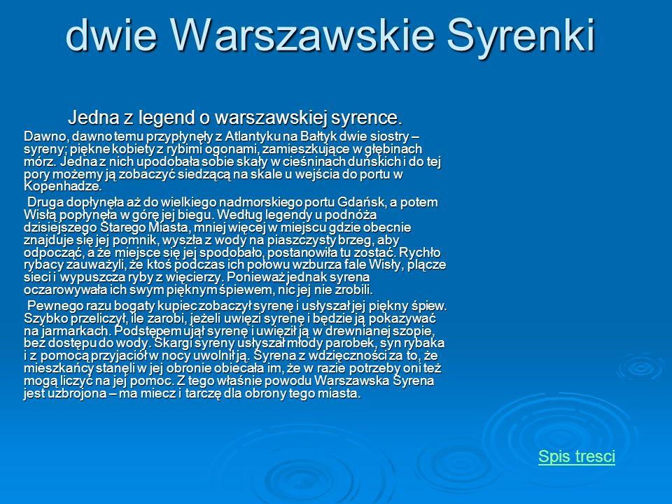 dwie Warszawskie Syrenki Jedna z legend o warszawskiej syrence. Dawno, dawno temu przypłynęły z Atlantyku na Bałtyk dwie siostry – syreny; piękne kobi