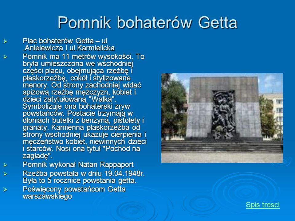 Pomnik bohaterów Getta Plac bohaterów Getta – ul.Anielewicza i ul.Karmielicka Plac bohaterów Getta – ul.Anielewicza i ul.Karmielicka Pomnik ma 11 metr