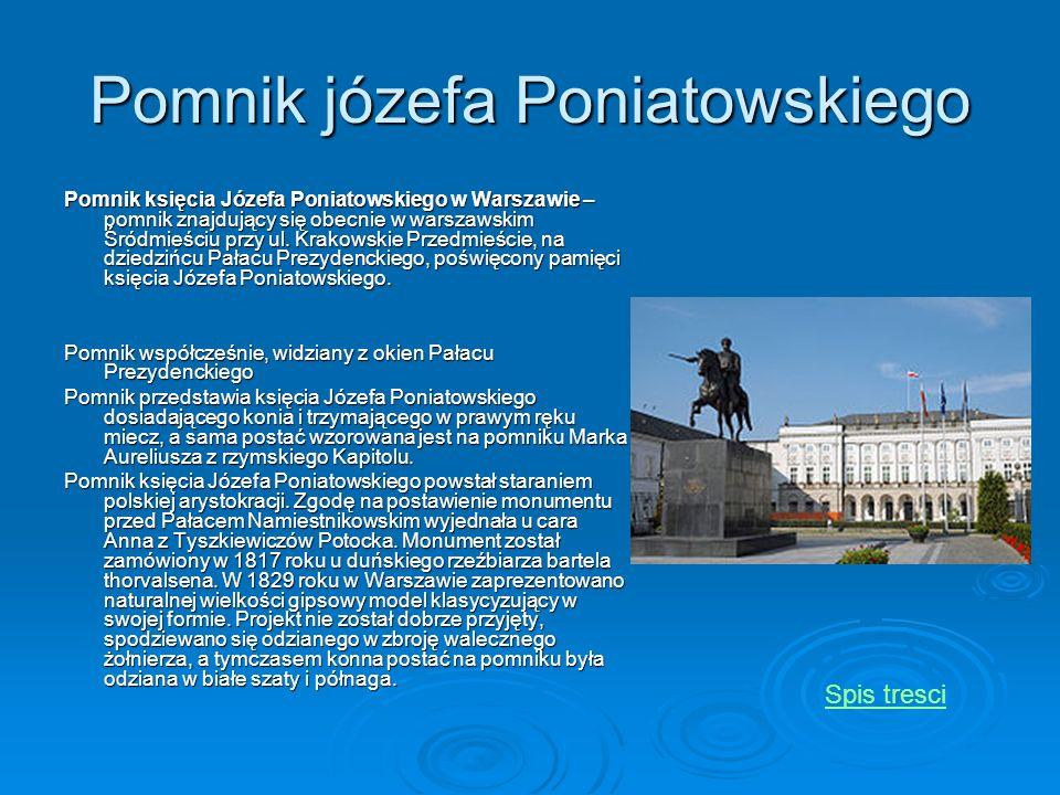 Pomnik józefa Poniatowskiego Pomnik księcia Józefa Poniatowskiego w Warszawie – pomnik znajdujący się obecnie w warszawskim Śródmieściu przy ul. Krako