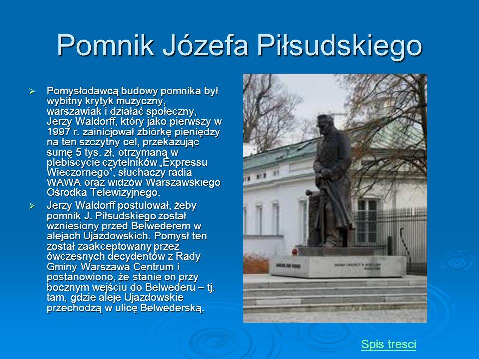 Pomnik Józefa Piłsudskiego Pomysłodawcą budowy pomnika był wybitny krytyk muzyczny, warszawiak i działać społeczny, Jerzy Waldorff, który jako pierwsz
