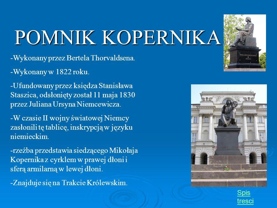 POMNIK KOPERNIKA -Wykonany przez Bertela Thorvaldsena. -Wykonany w 1822 roku. -Ufundowany przez księdza Stanisława Staszica, odsłonięty został 11 maja
