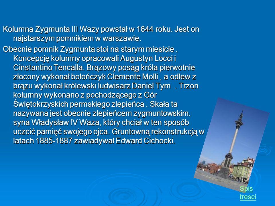 Kolumna Zygmunta III Wazy powstał w 1644 roku. Jest on najstarszym pomnikiem w warszawie. Obecnie pomnik Zygmunta stoi na starym miesicie. Koncepcję k