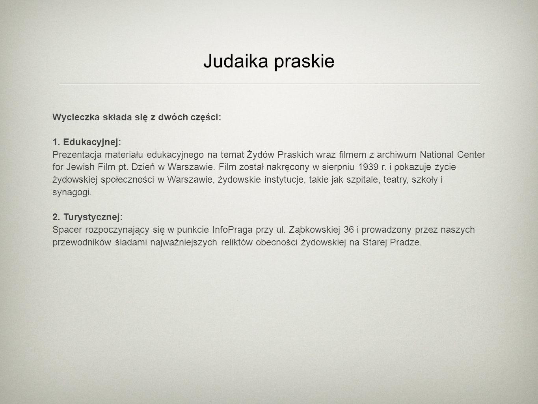 Judaika praskie Wycieczka składa się z dwóch części: 1. Edukacyjnej: Prezentacja materiału edukacyjnego na temat Żydów Praskich wraz filmem z archiwum