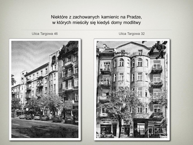 Niektóre z zachowanych kamienic na Pradze, w których mieściły się kiedyś domy modlitwy Ulica Targowa 46Ulica Targowa 32