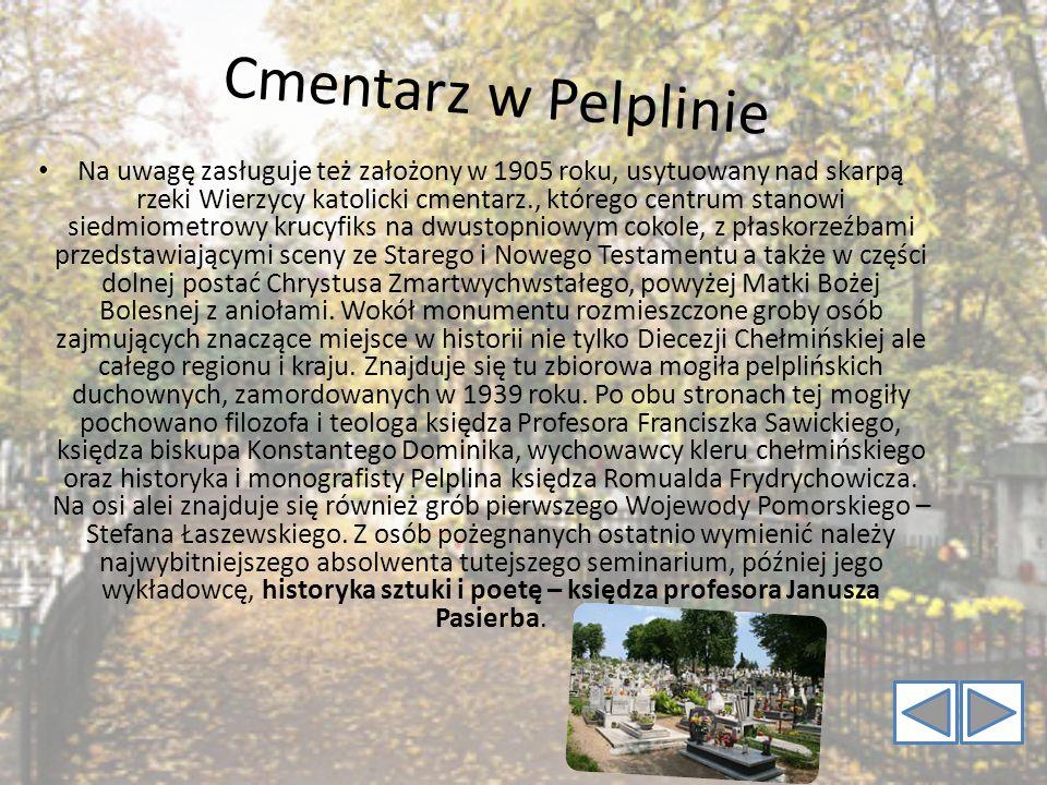 C m e n t a r z w P e l p l i n i e Na uwagę zasługuje też założony w 1905 roku, usytuowany nad skarpą rzeki Wierzycy katolicki cmentarz., którego cen