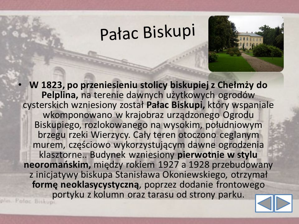 P a ł a c B i s k u p i W 1823, po przeniesieniu stolicy biskupiej z Chełmży do Pelplina, na terenie dawnych użytkowych ogrodów cysterskich wzniesiony