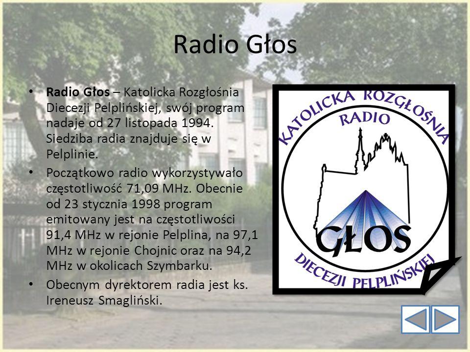 Radio Głos Radio Głos – Katolicka Rozgłośnia Diecezji Pelplińskiej, swój program nadaje od 27 listopada 1994. Siedziba radia znajduje się w Pelplinie.