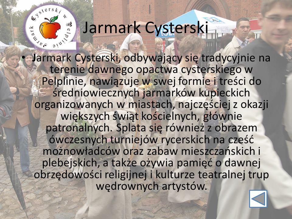 Jarmark Cysterski Jarmark Cysterski, odbywający się tradycyjnie na terenie dawnego opactwa cysterskiego w Pelplinie, nawiązuje w swej formie i treści