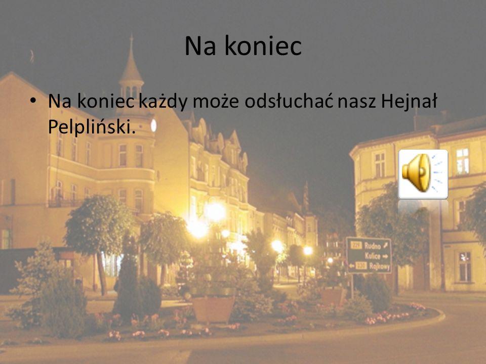 Na koniec Na koniec każdy może odsłuchać nasz Hejnał Pelpliński.