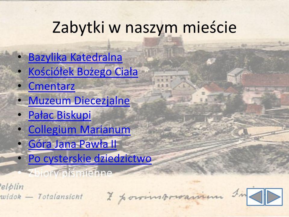Zabytki w naszym mieście Bazylika Katedralna Kościółek Bożego Ciała Cmentarz Muzeum Diecezjalne Pałac Biskupi Collegium Marianum Góra Jana Pawła II Po