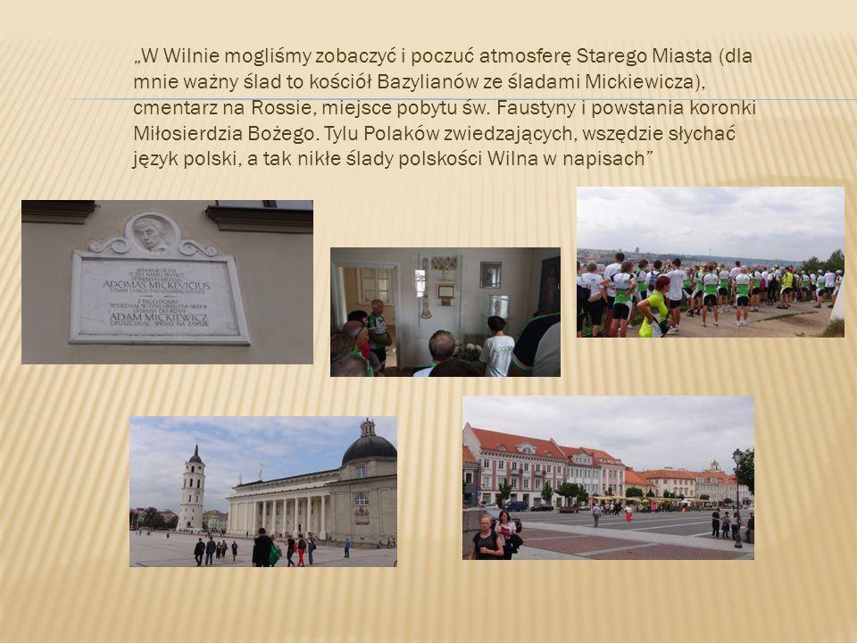W Wilnie mogliśmy zobaczyć i poczuć atmosferę Starego Miasta (dla mnie ważny ślad to kościół Bazylianów ze śladami Mickiewicza), cmentarz na Rossie, m