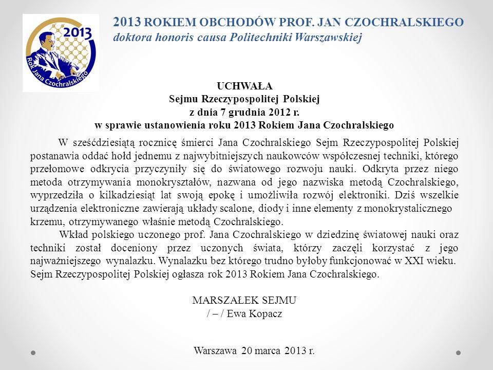 UCHWAŁA Sejmu Rzeczypospolitej Polskiej z dnia 7 grudnia 2012 r. w sprawie ustanowienia roku 2013 Rokiem Jana Czochralskiego W sześćdziesiątą rocznicę