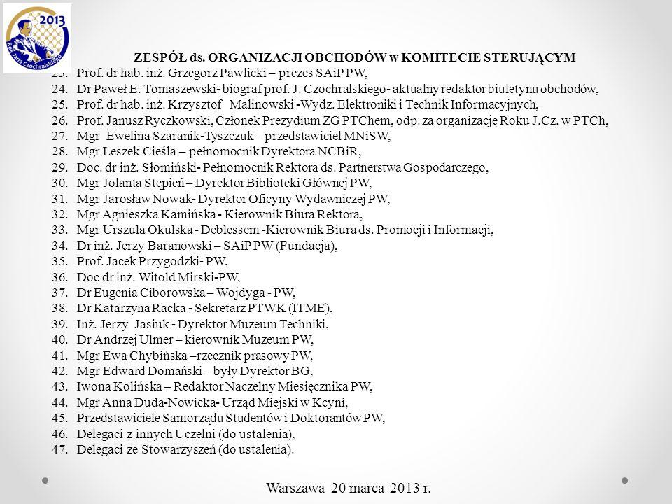 ZESPÓŁ ds. ORGANIZACJI OBCHODÓW w KOMITECIE STERUJĄCYM 23.Prof. dr hab. inż. Grzegorz Pawlicki – prezes SAiP PW, 24.Dr Paweł E. Tomaszewski- biograf p