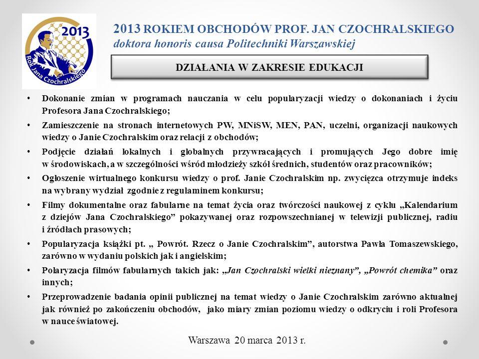 2013 ROKIEM OBCHODÓW PROF. JAN CZOCHRALSKIEGO doktora honoris causa Politechniki Warszawskiej DZIAŁANIA W ZAKRESIE EDUKACJI Dokonanie zmian w programa