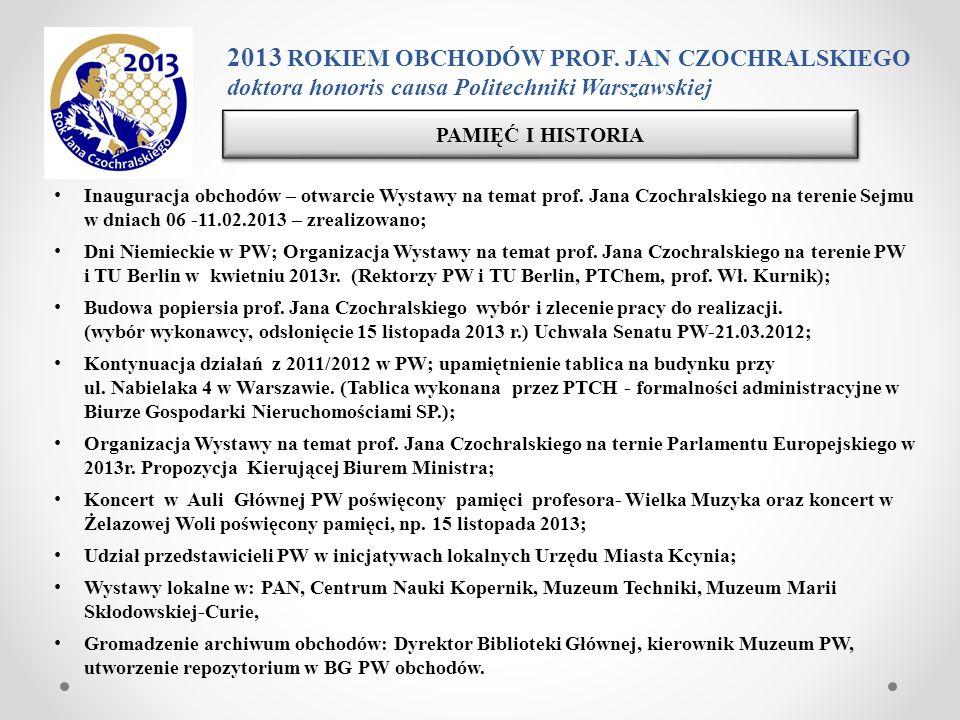 Inauguracja obchodów – otwarcie Wystawy na temat prof. Jana Czochralskiego na terenie Sejmu w dniach 06 -11.02.2013 – zrealizowano; Dni Niemieckie w P
