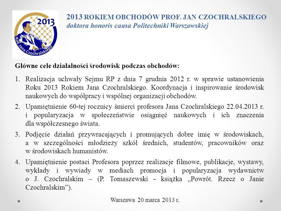 Główne cele działalności środowisk podczas obchodów: 1.Realizacja uchwały Sejmu RP z dnia 7 grudnia 2012 r. w sprawie ustanowienia Roku 2013 Rokiem Ja