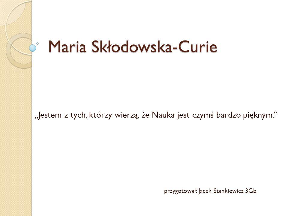 Biografia … Maria Salomea Curie(ur.7 listopada 1867 w Warszawie, zm.