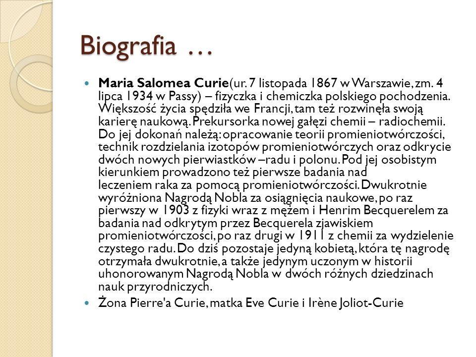 Śmierć Maria Skłodowska – Curie umarła niedługo po swojim mężu na białaczkę, prawdopodobnie wywołaną przez prace badawcze na Radzie I Polonie.