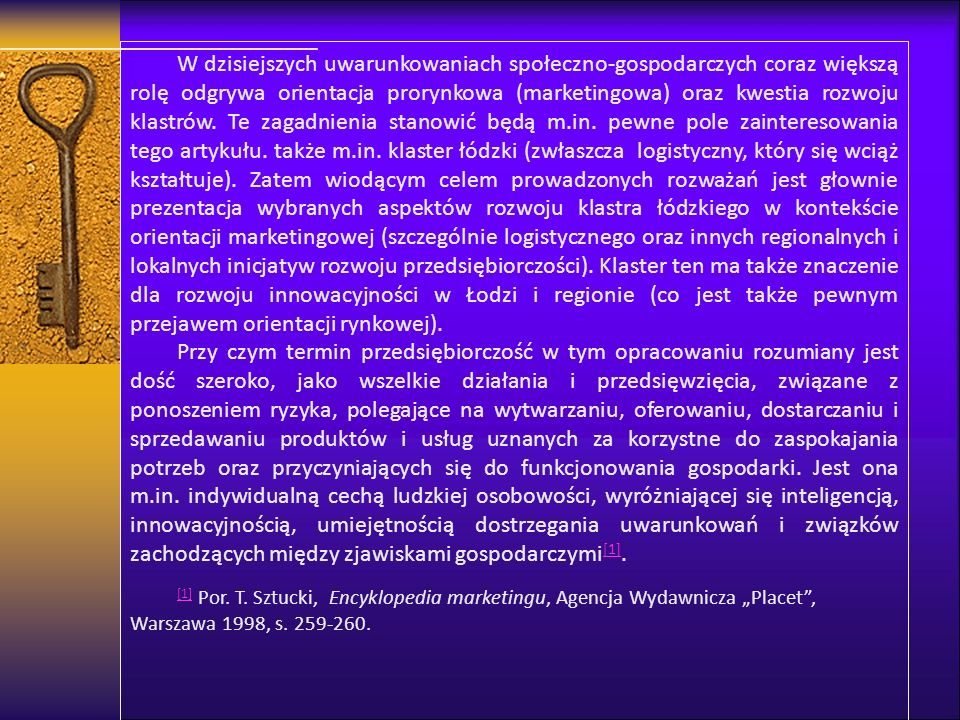 W dzisiejszych uwarunkowaniach społeczno-gospodarczych coraz większą rolę odgrywa orientacja prorynkowa (marketingowa) oraz kwestia rozwoju klastrów.