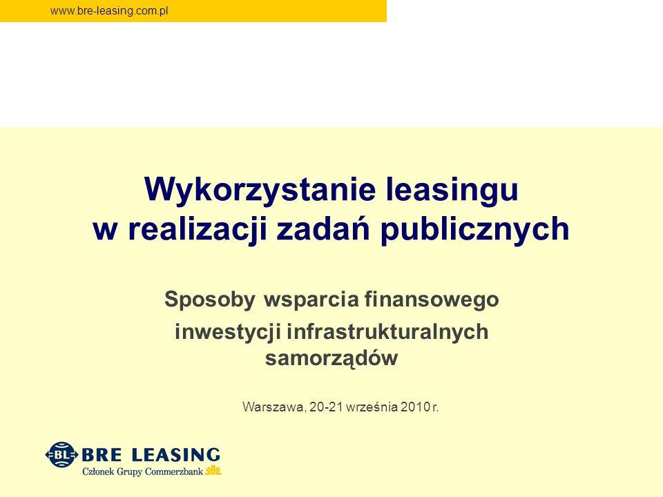 www.bre-leasing.com.pl Wykorzystanie leasingu w realizacji zadań publicznych Sposoby wsparcia finansowego inwestycji infrastrukturalnych samorządów Warszawa, 20-21 września 2010 r.