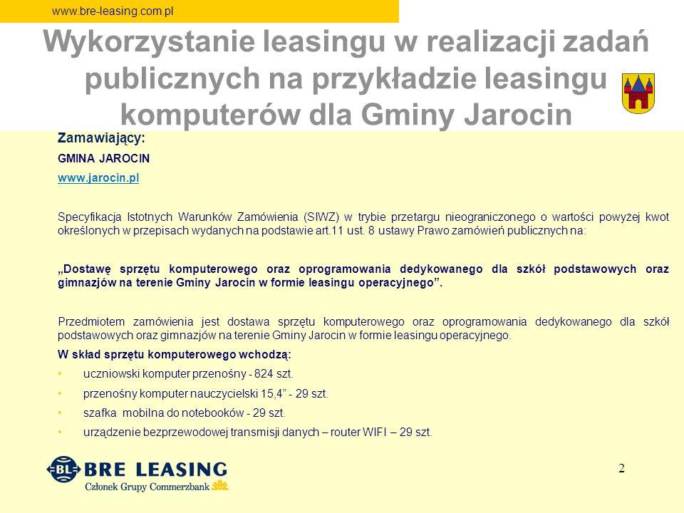 www.bre-leasing.com.pl Wykorzystanie leasingu w realizacji zadań publicznych na przykładzie leasingu komputerów dla Gminy Jarocin Zamawiający: GMINA JAROCIN www.jarocin.pl Specyfikacja Istotnych Warunków Zamówienia (SIWZ) w trybie przetargu nieograniczonego o wartości powyżej kwot określonych w przepisach wydanych na podstawie art.11 ust.