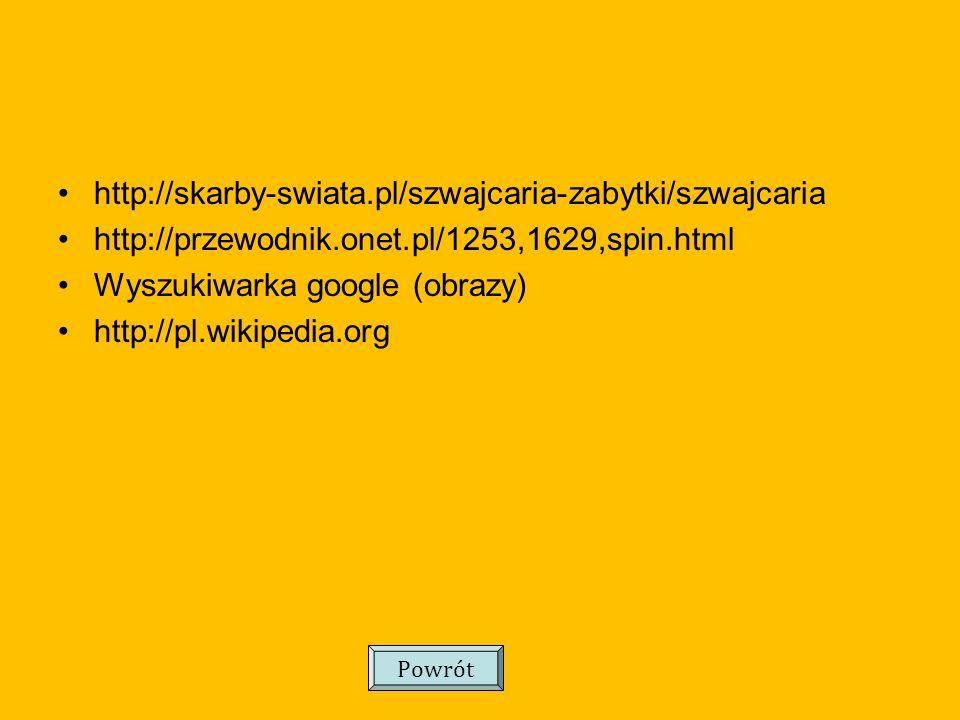 http://skarby-swiata.pl/szwajcaria-zabytki/szwajcaria http://przewodnik.onet.pl/1253,1629,spin.html Wyszukiwarka google (obrazy) http://pl.wikipedia.org Powrót