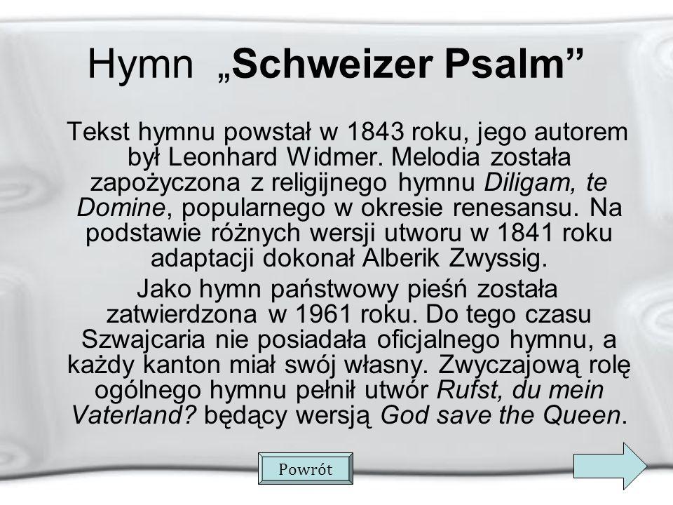 Hymn Schweizer Psalm Tekst hymnu powstał w 1843 roku, jego autorem był Leonhard Widmer.