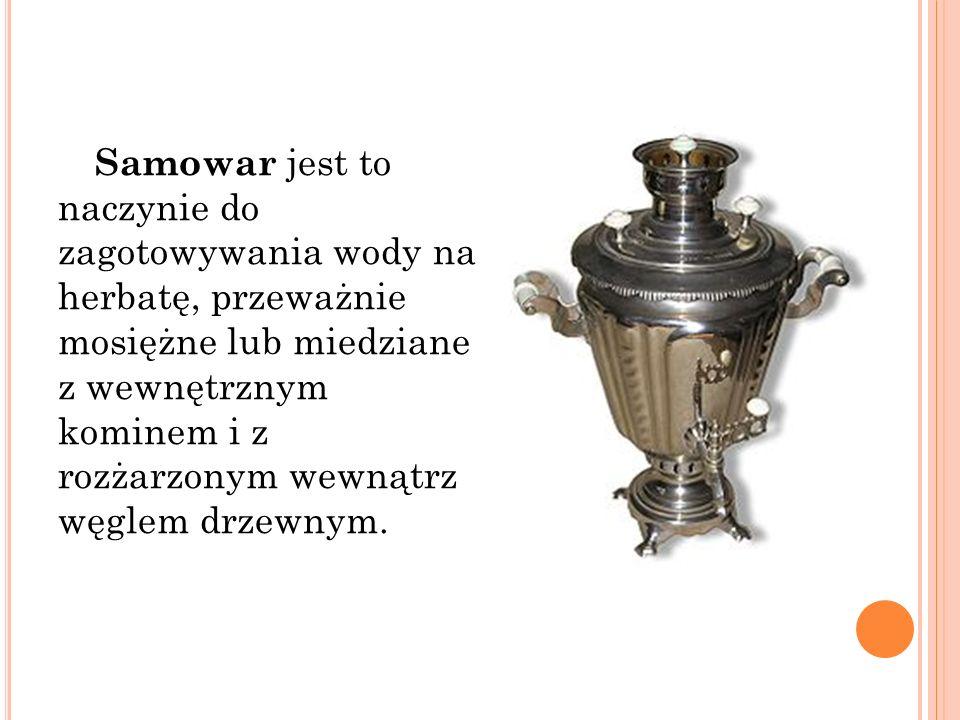 Samowar jest to naczynie do zagotowywania wody na herbatę, przeważnie mosiężne lub miedziane z wewnętrznym kominem i z rozżarzonym wewnątrz węglem drz
