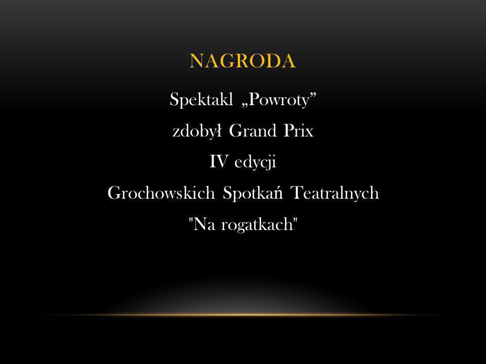 NAGRODA Spektakl Powroty zdoby ł Grand Prix IV edycji Grochowskich Spotka ń Teatralnych Na rogatkach