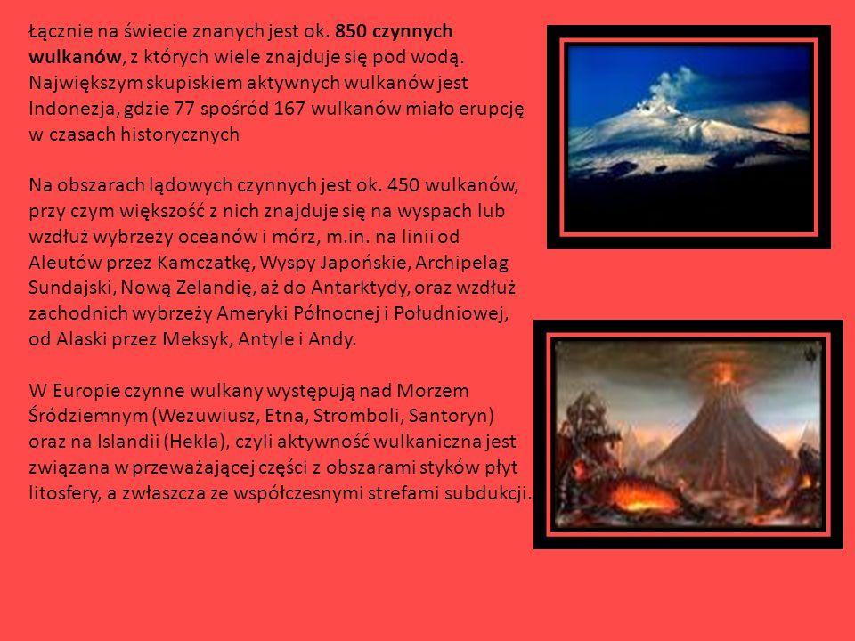 Łącznie na świecie znanych jest ok.850 czynnych wulkanów, z których wiele znajduje się pod wodą.