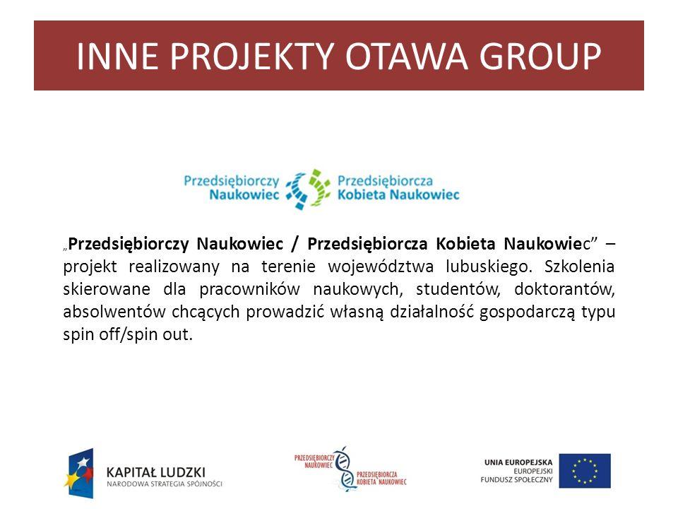 INNE PROJEKTY OTAWA GROUP Przedsiębiorczy Naukowiec / Przedsiębiorcza Kobieta Naukowiec – projekt realizowany na terenie województwa lubuskiego. Szkol
