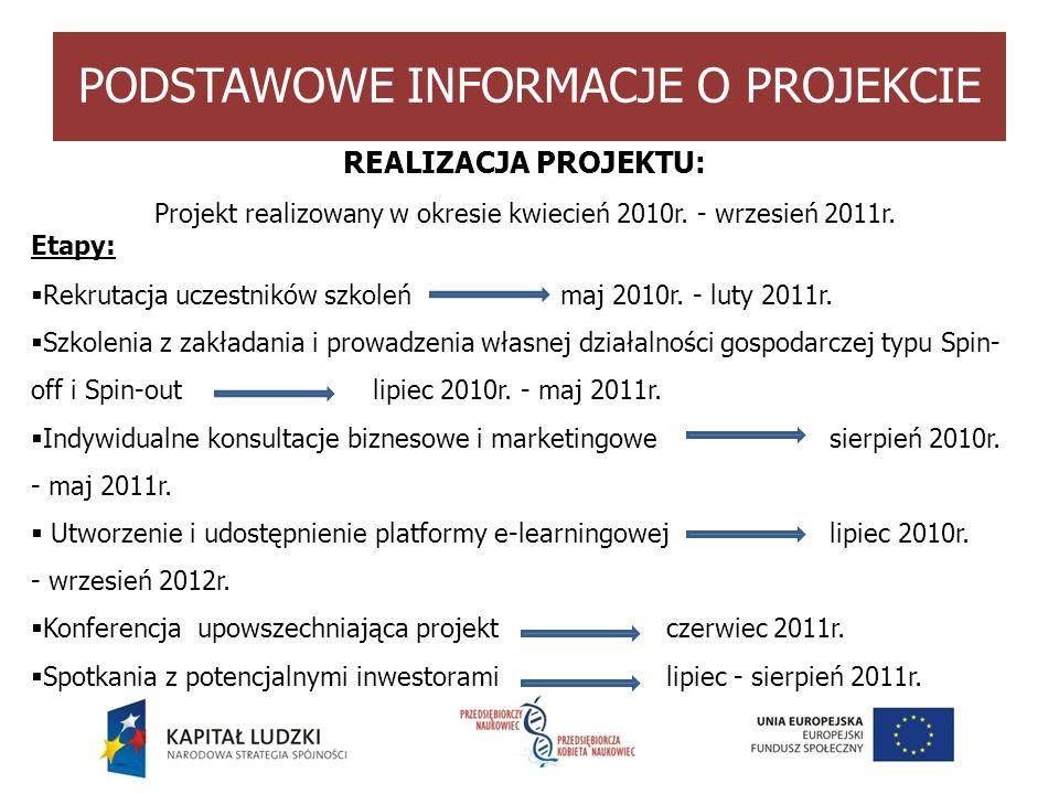 PODSTAWOWE INFORMACJE O PROJEKCIE REALIZACJA PROJEKTU: Projekt realizowany w okresie kwiecień 2010r. - wrzesień 2011r. Etapy: Rekrutacja uczestników s
